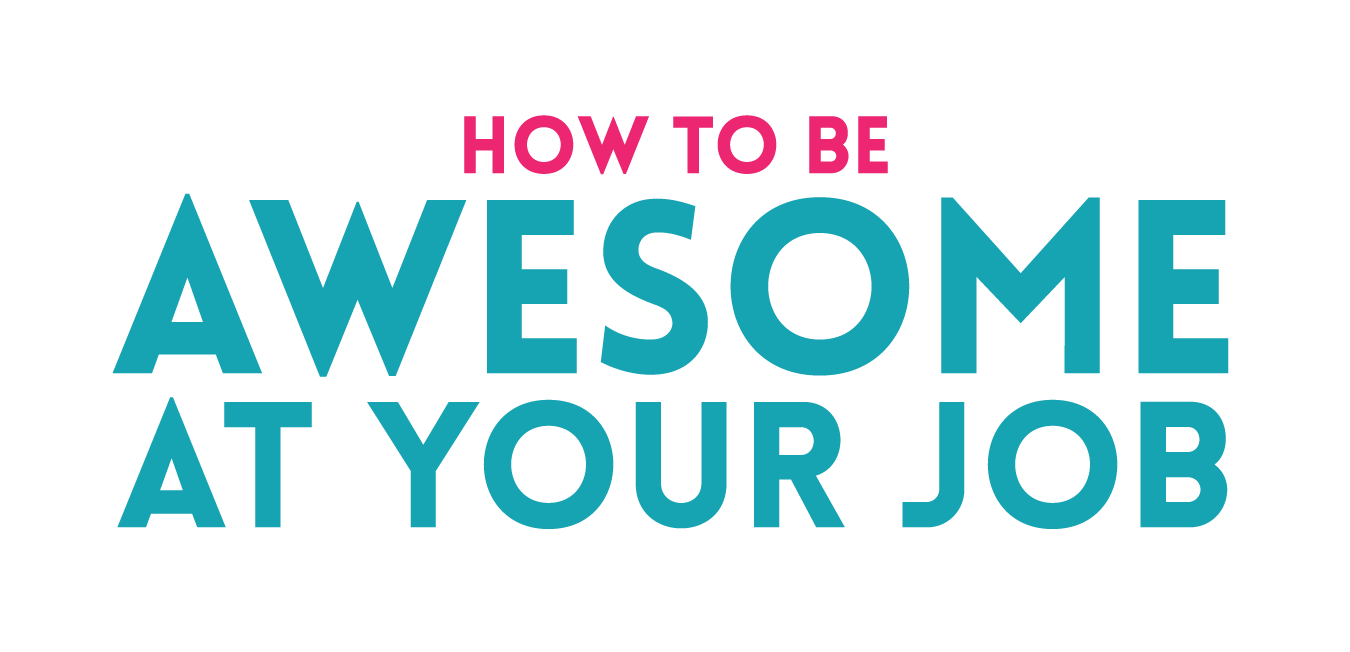 how to get promoted fast and make your employees love you how to be awesome at your job